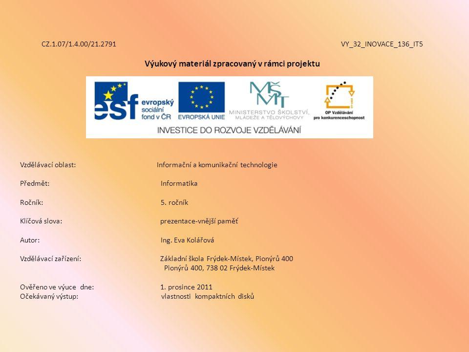 CZ.1.07/1.4.00/21.2791 VY_32_INOVACE_136_IT5 Výukový materiál zpracovaný v rámci projektu Vzdělávací oblast: Informační a komunikační technologie Předmět:Informatika Ročník:5.