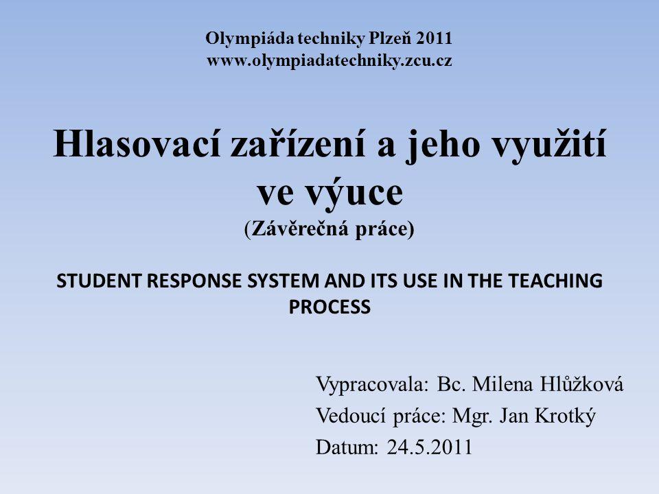 Hlasovací zařízení a jeho využití ve výuce (Závěrečná práce) STUDENT RESPONSE SYSTEM AND ITS USE IN THE TEACHING PROCESS Vypracovala: Bc.