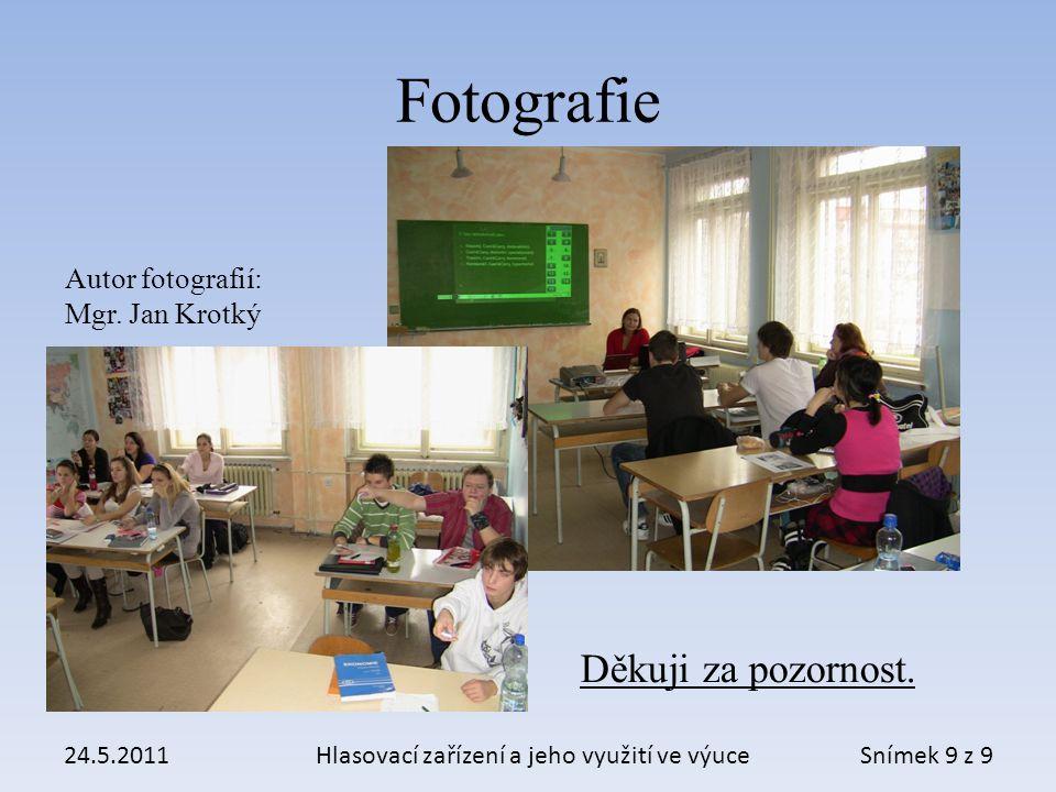 Fotografie 24.5.2011Hlasovací zařízení a jeho využití ve výuce Autor fotografií: Mgr.