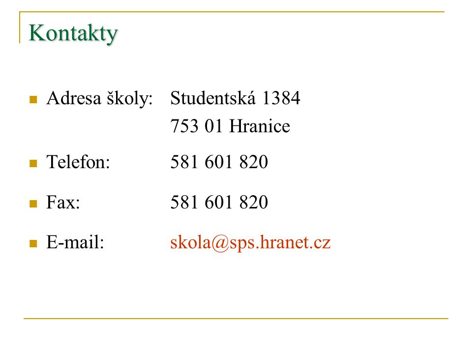 Kontakty Adresa školy:Studentská 1384 753 01 Hranice Telefon:581 601 820 Fax:581 601 820 E-mail:skola@sps.hranet.cz