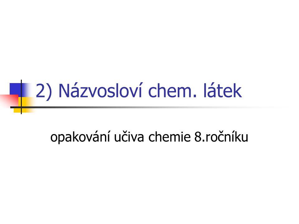 2) Názvosloví chem. látek opakování učiva chemie 8.ročníku