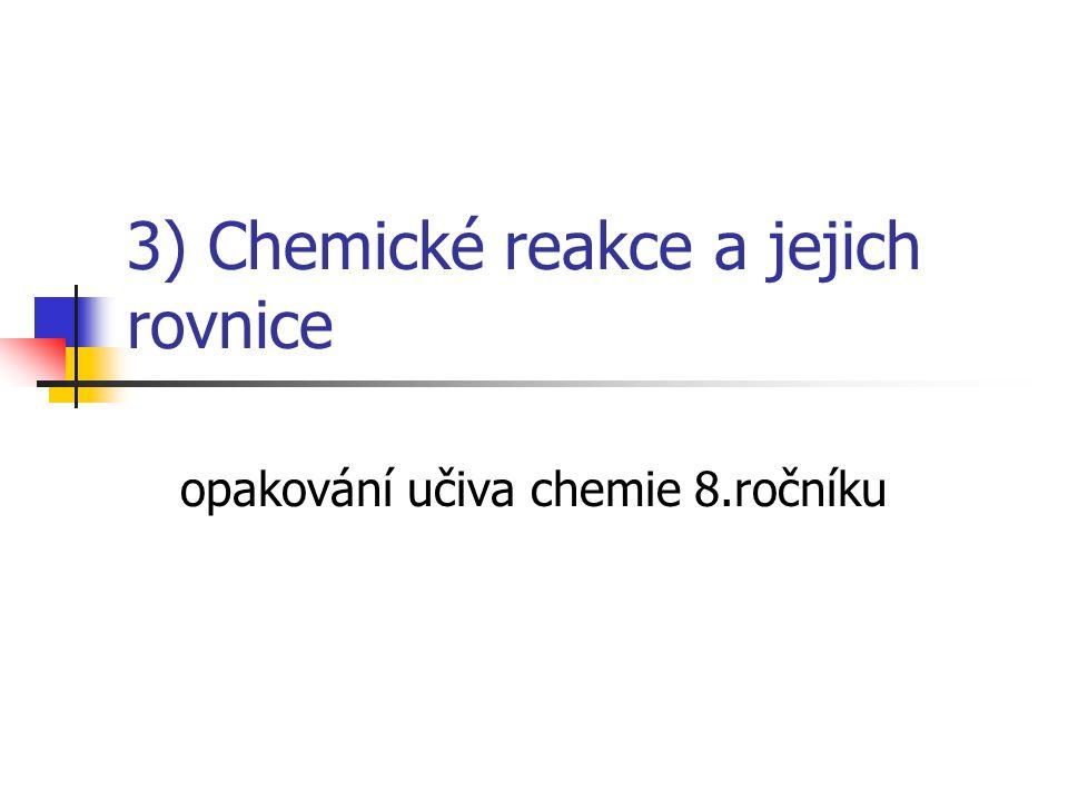 3) Chemické reakce a jejich rovnice opakování učiva chemie 8.ročníku