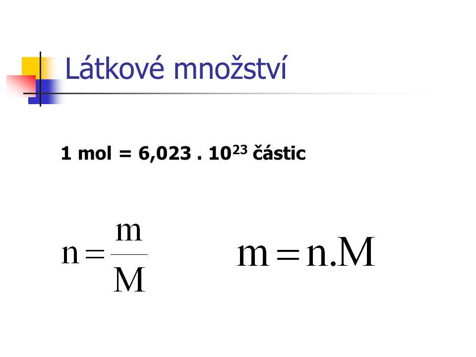 Látkové množství 1 mol = 6,023. 10 23 částic