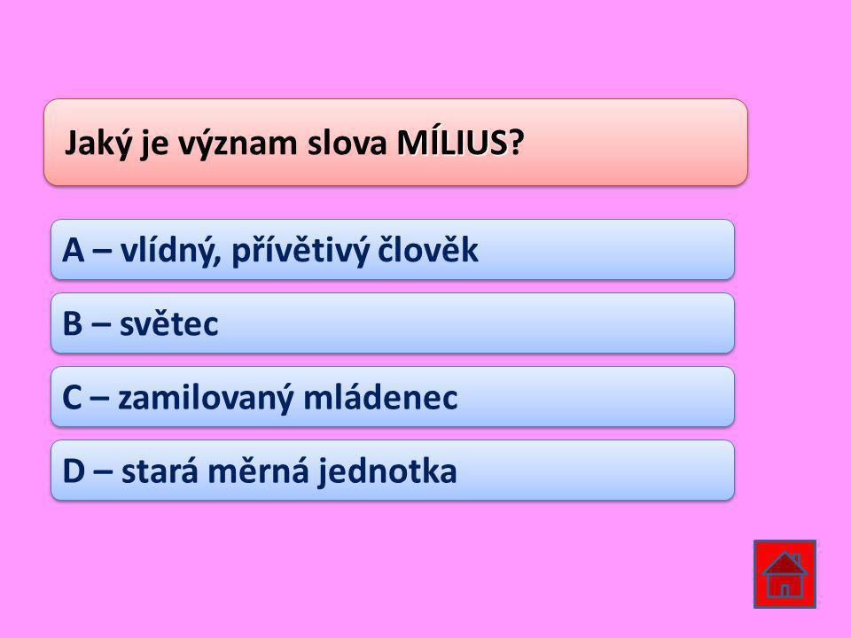 MÍLIUS Jaký je význam slova MÍLIUS.