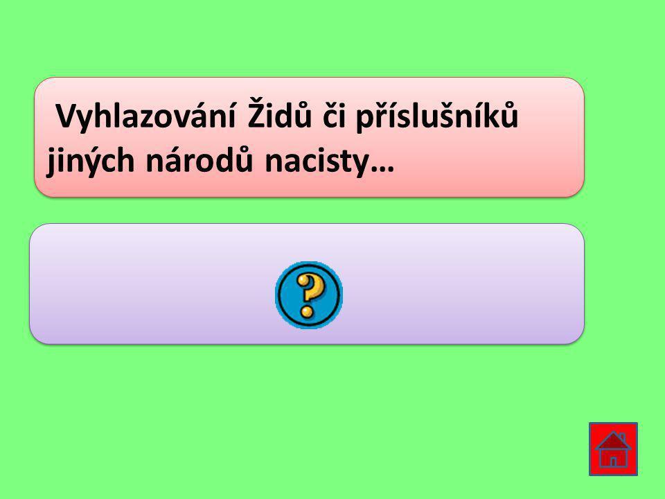 Vyhlazování Židů či příslušníků jiných národů nacisty… HOLOCAUST