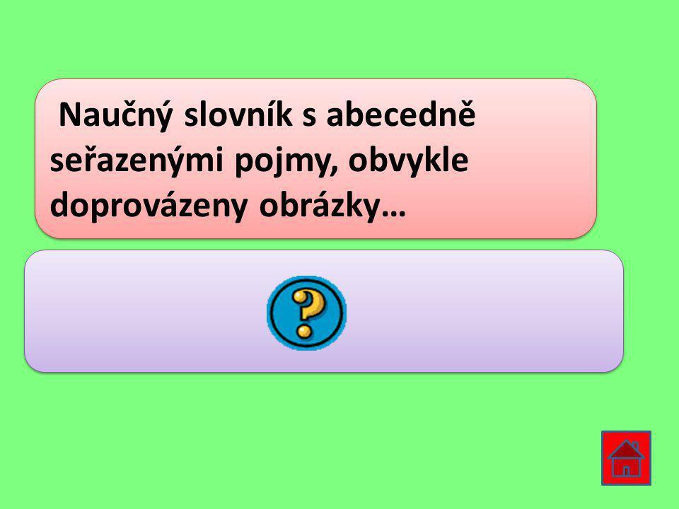 Naučný slovník s abecedně seřazenými pojmy, obvykle doprovázeny obrázky… ENCYKLOPEDIE