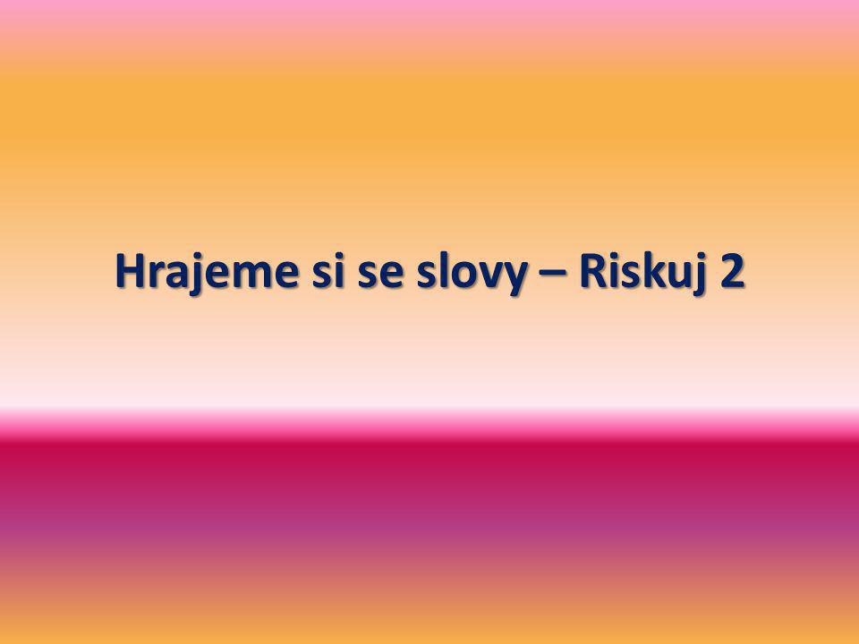 LITERATURA 20 10 40 50 20 10 HISTORISMY DOPLŇ SLOVO ARCHAISMYCIZÍ SLOVA 50 40 30 50 40 30 50 40 30 50 40 30 RISKUJ