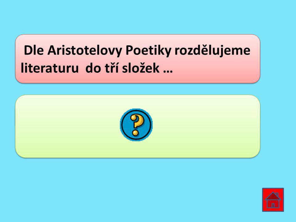 Dle Aristotelovy Poetiky rozdělujeme literaturu do tří složek … LYRIKA, EPIKA, DRAMA