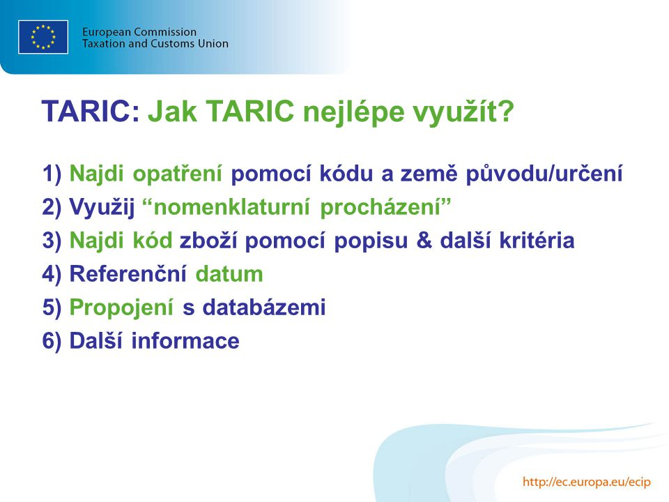 """TARIC: Jak TARIC nejlépe využít? 1) Najdi opatření pomocí kódu a země původu/určení 2) Využij """"nomenklaturní procházení"""" 3) Najdi kód zboží pomocí pop"""