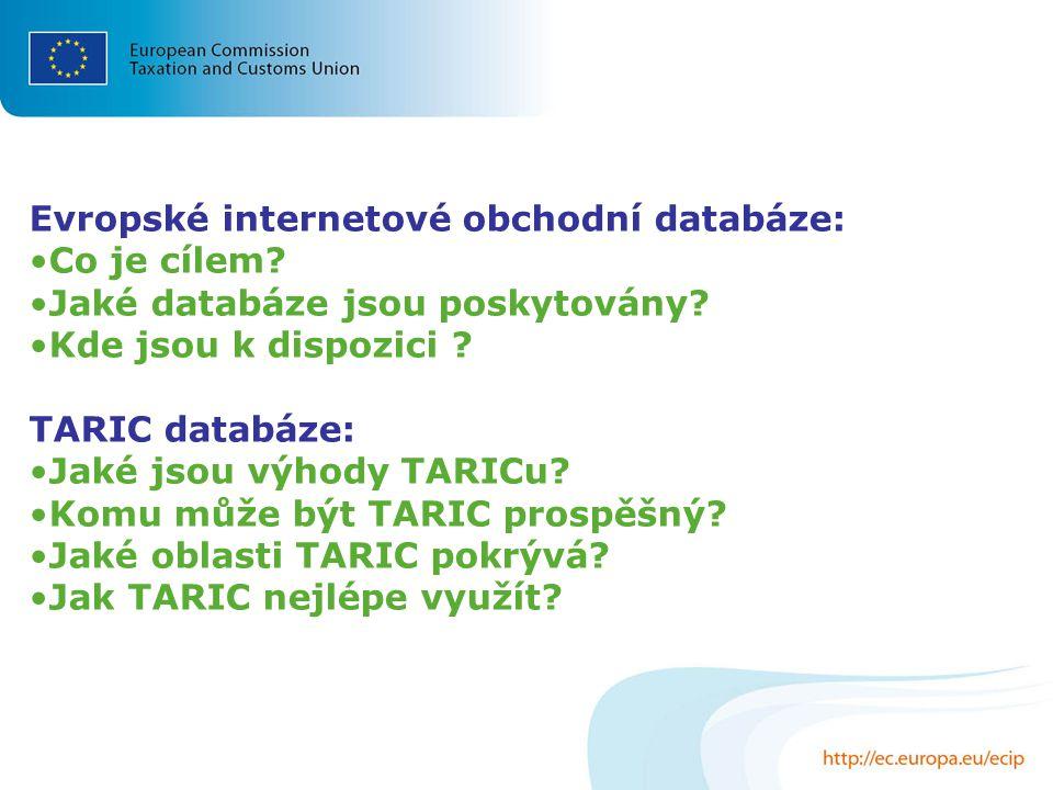 Evropské internetové obchodní databáze: Co je cílem? Jaké databáze jsou poskytovány? Kde jsou k dispozici ? TARIC databáze: Jaké jsou výhody TARICu? K