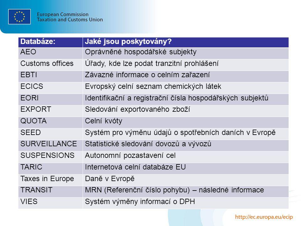 Databáze:Jaké jsou poskytovány? AEOOprávněné hospodářské subjekty Customs officesÚřady, kde lze podat tranzitní prohlášení EBTIZávazné informace o cel