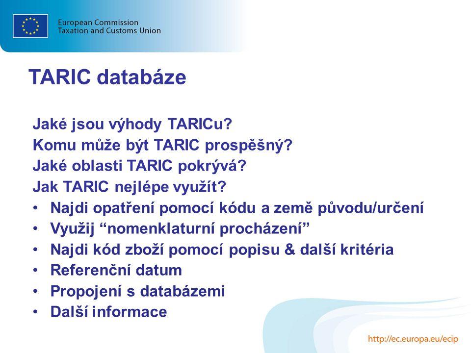 TARIC databáze Jaké jsou výhody TARICu? Komu může být TARIC prospěšný? Jaké oblasti TARIC pokrývá? Jak TARIC nejlépe využít? Najdi opatření pomocí kód