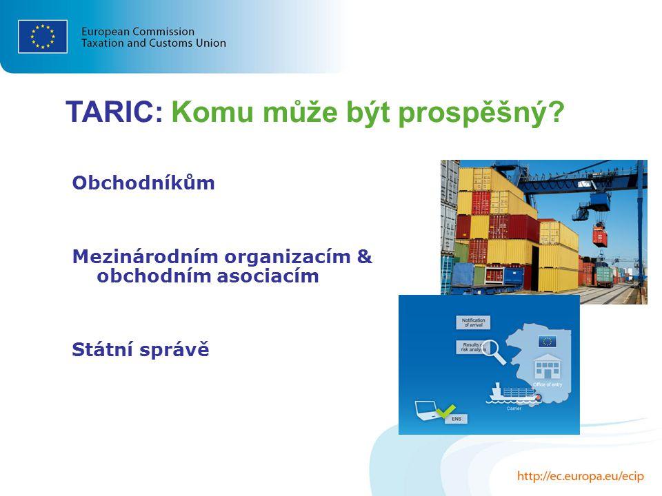 TARIC: Komu může být prospěšný? Obchodníkům Mezinárodním organizacím & obchodním asociacím Státní správě