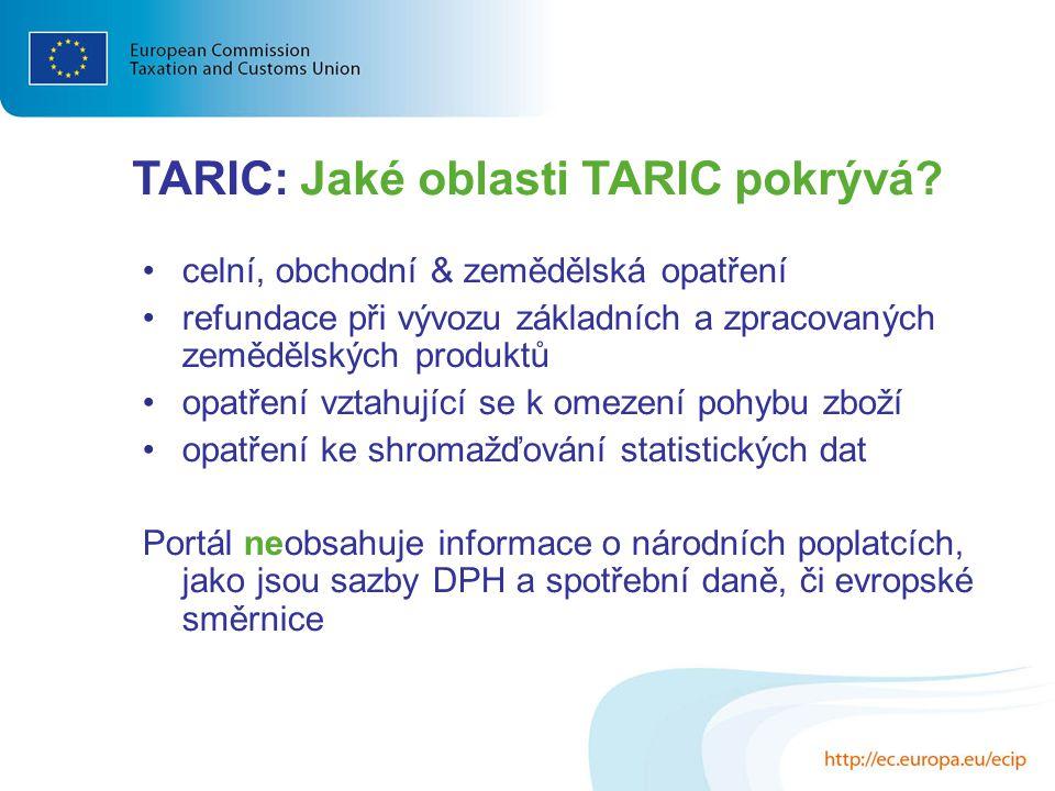 TARIC: Jaké oblasti TARIC pokrývá? celní, obchodní & zemědělská opatření refundace při vývozu základních a zpracovaných zemědělských produktů opatření