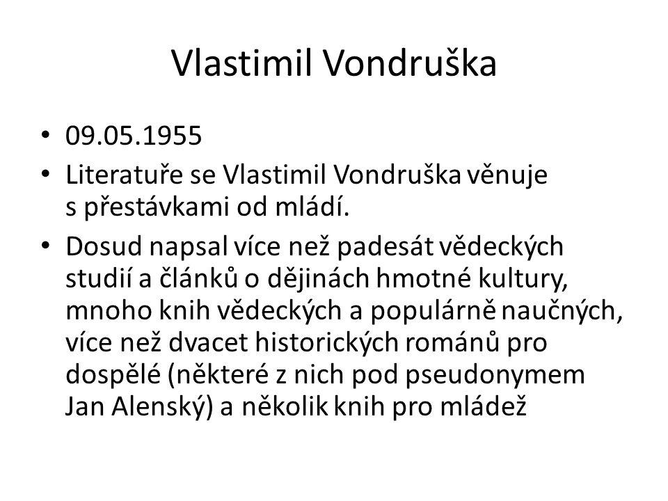 Vlastimil Vondruška 09.05.1955 Literatuře se Vlastimil Vondruška věnuje s přestávkami od mládí.