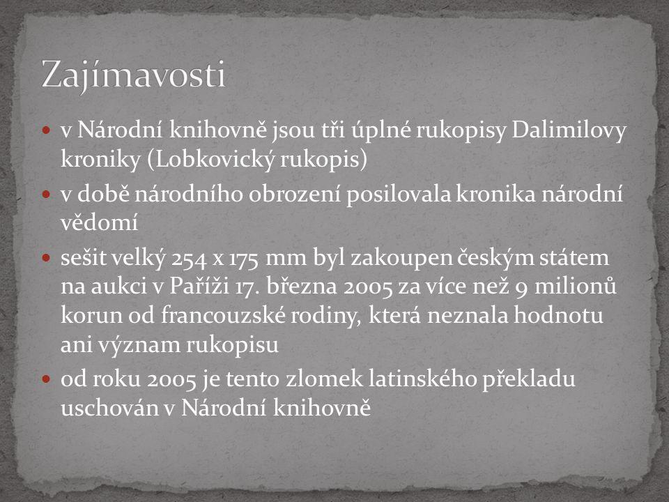 v Národní knihovně jsou tři úplné rukopisy Dalimilovy kroniky (Lobkovický rukopis) v době národního obrození posilovala kronika národní vědomí sešit velký 254 x 175 mm byl zakoupen českým státem na aukci v Paříži 17.