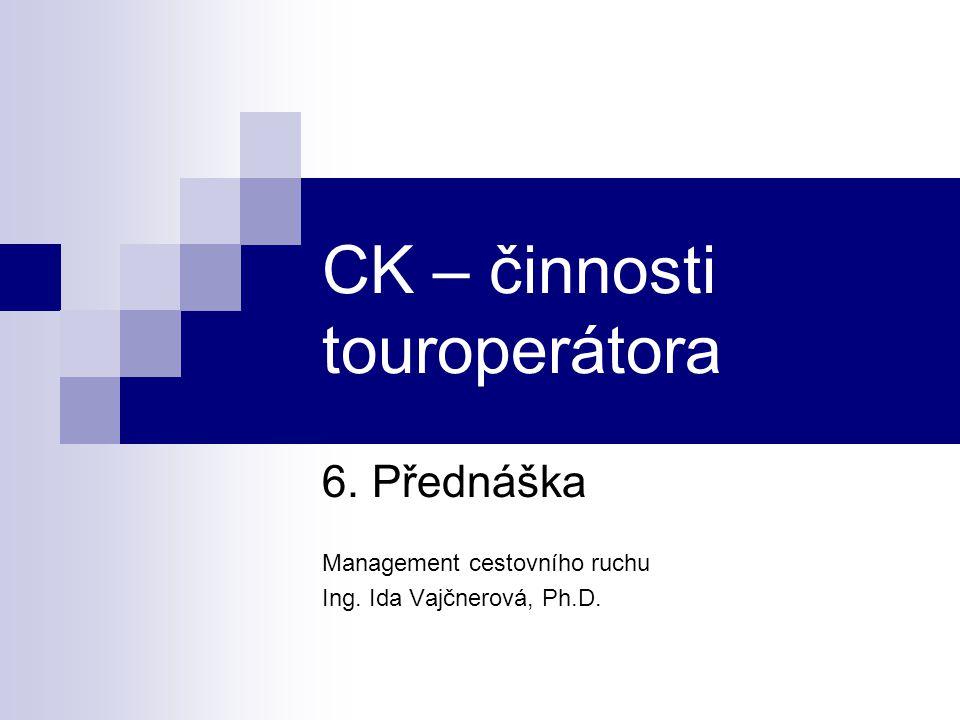 CK – činnosti touroperátora 6. Přednáška Management cestovního ruchu Ing. Ida Vajčnerová, Ph.D.