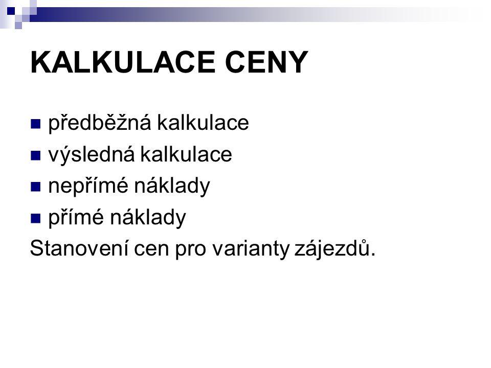 KALKULACE CENY předběžná kalkulace výsledná kalkulace nepřímé náklady přímé náklady Stanovení cen pro varianty zájezdů.