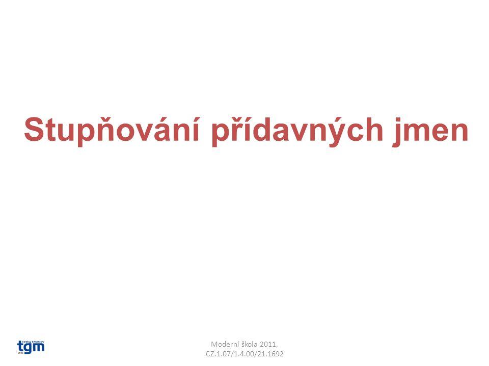 Stupňování přídavných jmen Moderní škola 2011, CZ.1.07/1.4.00/21.1692