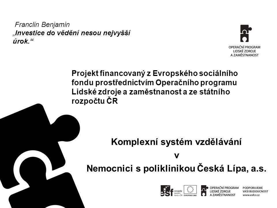 Projekt financovaný z Evropského sociálního fondu prostřednictvím Operačního programu Lidské zdroje a zaměstnanost a ze státního rozpočtu ČR Komplexní systém vzdělávání v Nemocnici s poliklinikou Česká Lípa, a.s.
