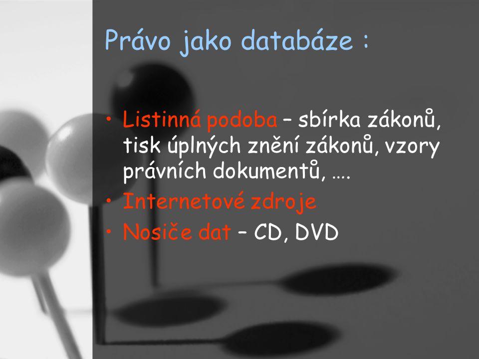 Právo jako databáze : Listinná podoba – sbírka zákonů, tisk úplných znění zákonů, vzory právních dokumentů, ….