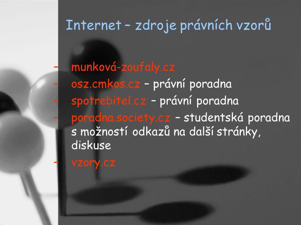 Internet – zdroje právních vzorů –munková-zoufaly.cz –osz.cmkos.cz – právní poradna –spotrebitel.cz – právní poradna –poradna.society.cz – studentská poradna s možností odkazů na další stránky, diskuse –vzory.cz