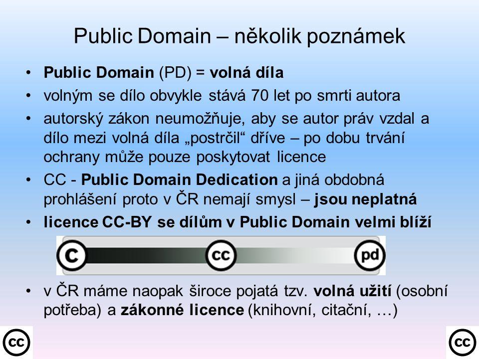 """Public Domain (PD) = volná díla volným se dílo obvykle stává 70 let po smrti autora autorský zákon neumožňuje, aby se autor práv vzdal a dílo mezi volná díla """"postrčil dříve – po dobu trvání ochrany může pouze poskytovat licence CC - Public Domain Dedication a jiná obdobná prohlášení proto v ČR nemají smysl – jsou neplatná licence CC-BY se dílům v Public Domain velmi blíží v ČR máme naopak široce pojatá tzv."""