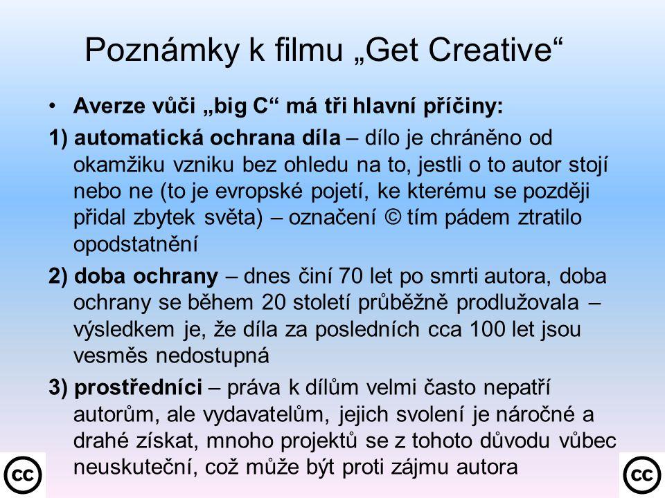 """Poznámky k filmu """"Get Creative Creative Commons """"big C NENAHRAZUJE ale VYUŽÍVÁ: -CC je LICENCE, tj."""