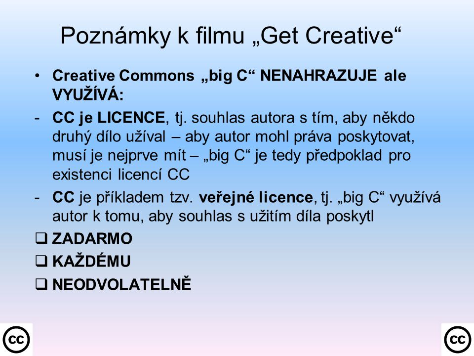 Veřejná licence – pokus o definici veřejná licence je nevýhradní bezúplatná licence poskytovaná autorem po celou dobu ochrany díla neurčitému okruhu osob, která opravňuje nabyvatele dílo dále šířit (alespoň) a kterou konkludentně získá každý, kdo dílo v souladu s licencí užívá nevýhradní = autor může poskytovat jiné licence k témuž dílu (opakem je výhradní licence) poskytována po celou dobu ochrany = neodvolatelná konkludentně = užíváním, tj.