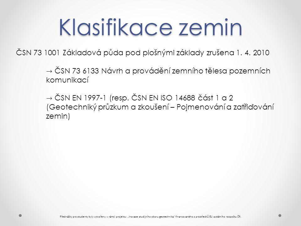 """Klasifikace zemin Přednášky pro studenty byly vytvořeny v rámci projektu: """"Inovace studijního oboru geotechnika financovaného z prostředků EU a státního rozpočtu ČR."""