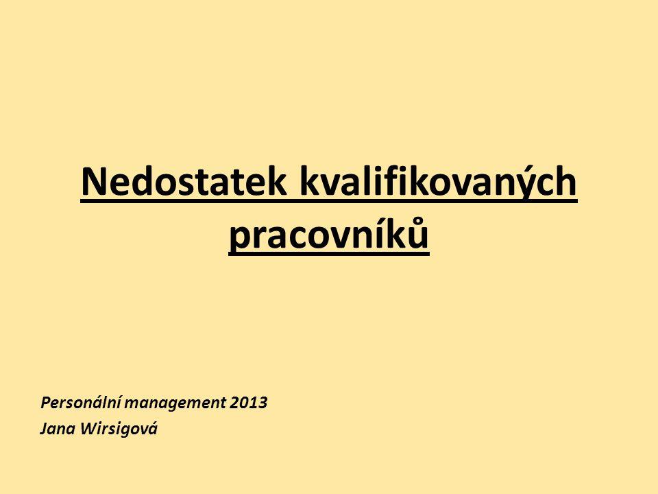 Nedostatek kvalifikovaných pracovníků Personální management 2013 Jana Wirsigová