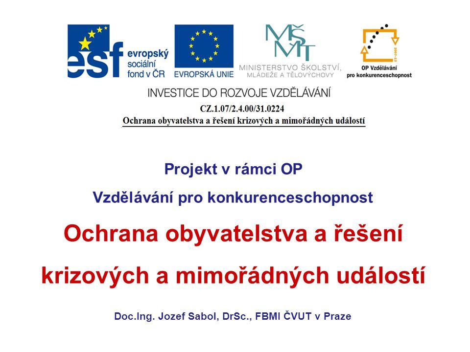 Projekt v rámci OP Vzdělávání pro konkurenceschopnost Ochrana obyvatelstva a řešení krizových a mimořádných událostí Doc.Ing. Jozef Sabol, DrSc., FBMI