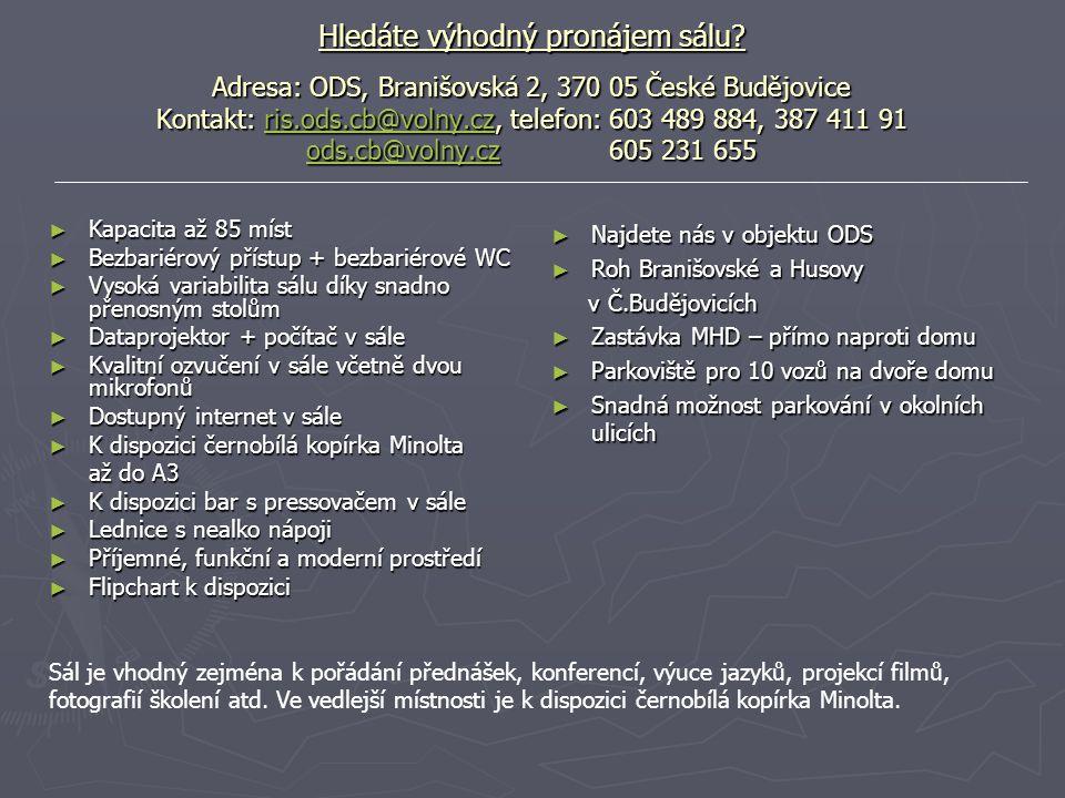 Hledáte výhodný pronájem sálu? Adresa: ODS, Branišovská 2, 370 05 České Budějovice Kontakt: ris.ods.cb@volny.cz, telefon: 603 489 884, 387 411 91 ods.