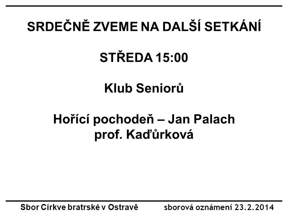 SRDEČNĚ ZVEME NA DALŠÍ SETKÁNÍ STŘEDA 15:00 Klub Seniorů Hořící pochodeň – Jan Palach prof.