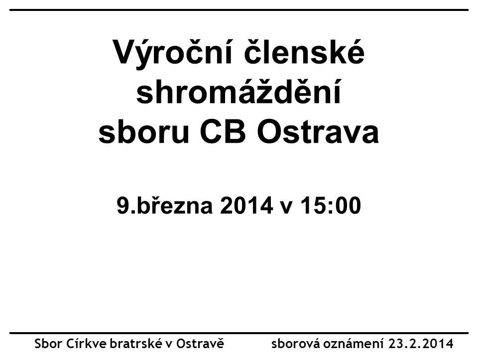 Výroční členské shromáždění sboru CB Ostrava 9.března 2014 v 15:00 Sbor Církve bratrské v Ostravě sborová oznámení 23.2.2014