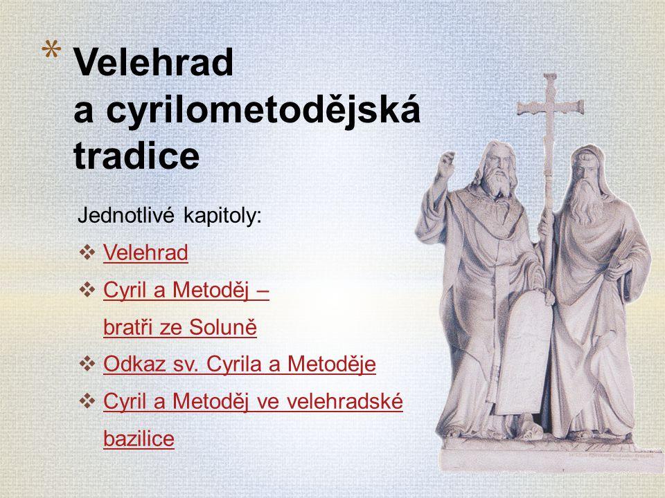 Jednotlivé kapitoly:  Velehrad Velehrad  Cyril a Metoděj – bratři ze Soluně Cyril a Metoděj – bratři ze Soluně  Odkaz sv.