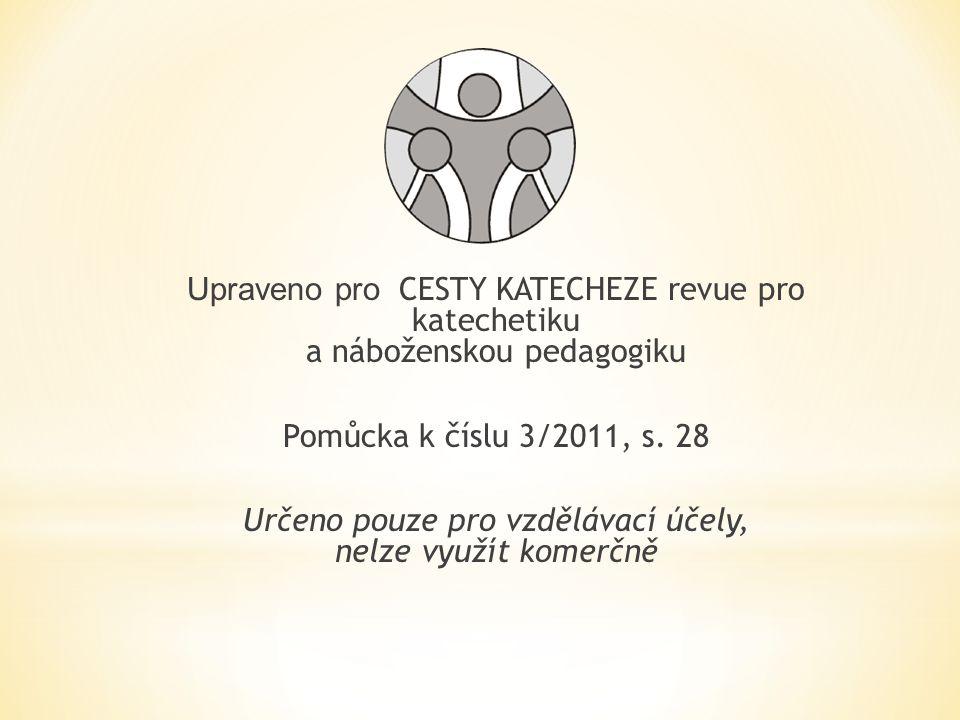 Upraveno pro CESTY KATECHEZE revue pro katechetiku a náboženskou pedagogiku Pomůcka k číslu 3/2011, s. 28 Určeno pouze pro vzdělávací účely, nelze vyu