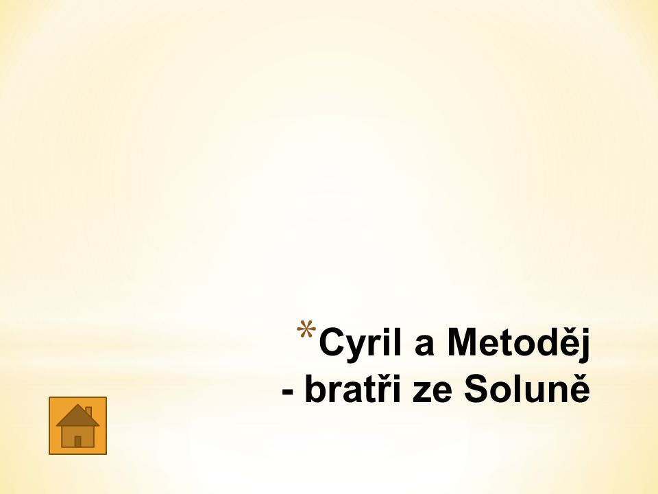 * Cyril a Metoděj - bratři ze Soluně