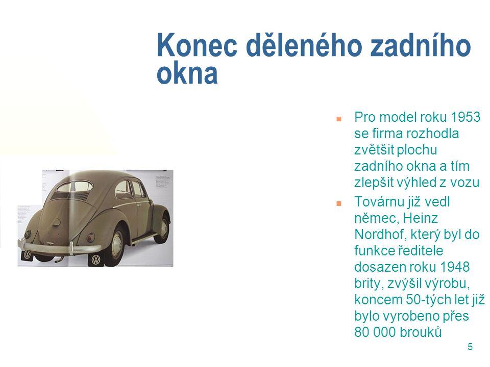5 Konec děleného zadního okna Pro model roku 1953 se firma rozhodla zvětšit plochu zadního okna a tím zlepšit výhled z vozu Továrnu již vedl němec, Heinz Nordhof, který byl do funkce ředitele dosazen roku 1948 brity, zvýšil výrobu, koncem 50-tých let již bylo vyrobeno přes 80 000 brouků