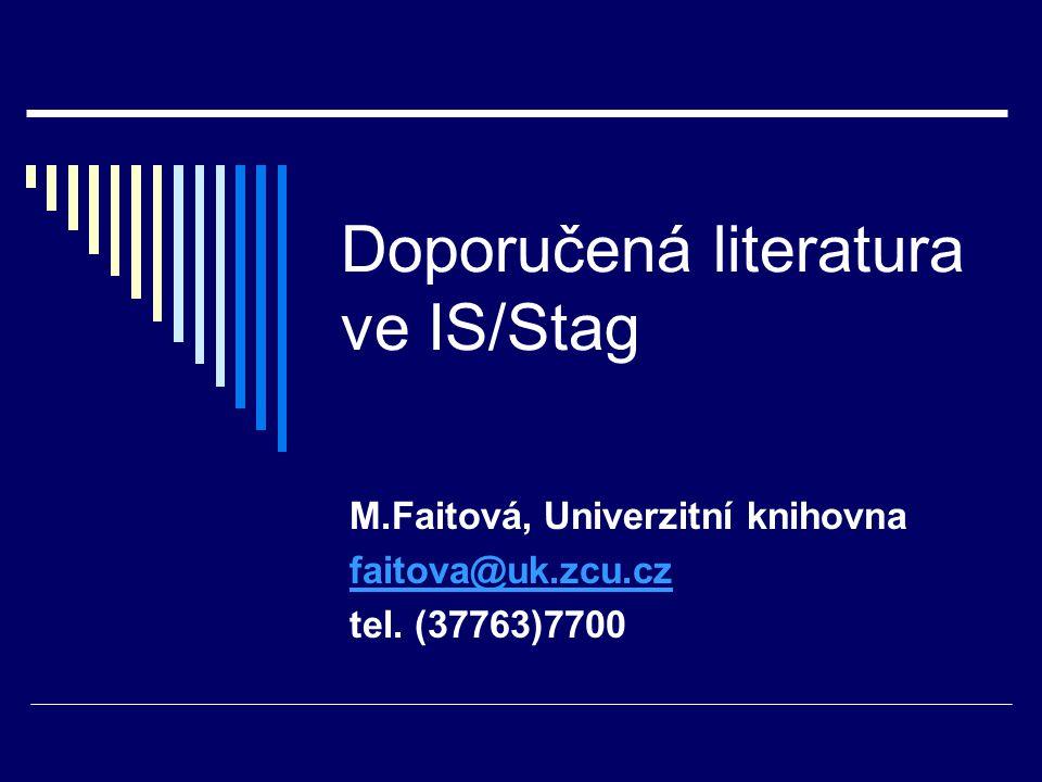 Doporučená literatura ve IS/Stag M.Faitová, Univerzitní knihovna faitova@uk.zcu.cz tel. (37763)7700
