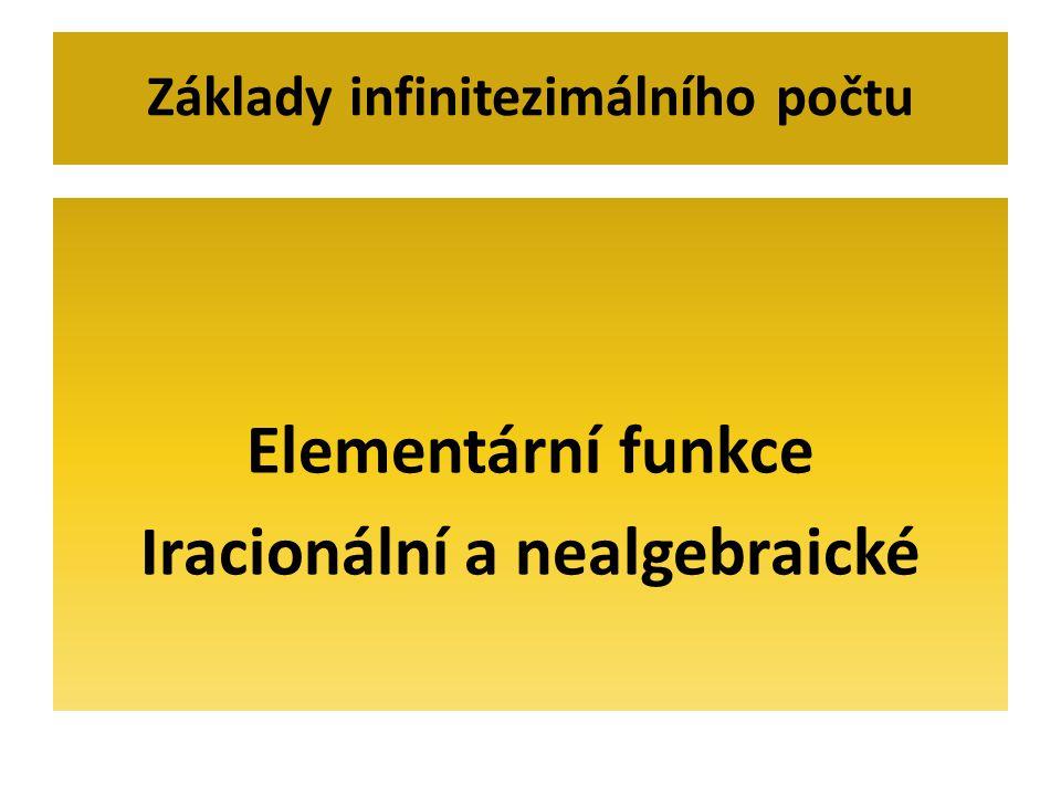 Elementární funkce Iracionální a nealgebraické Základy infinitezimálního počtu