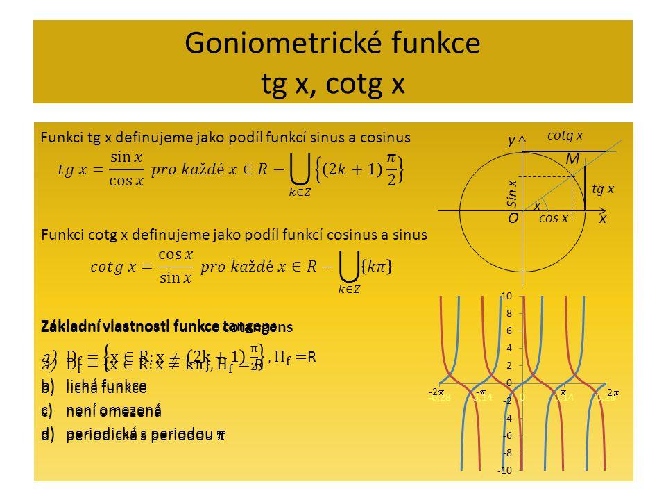 Goniometrické funkce tg x, cotg x x y O M x Sin x cos x tg x cotg x -2  -- 22