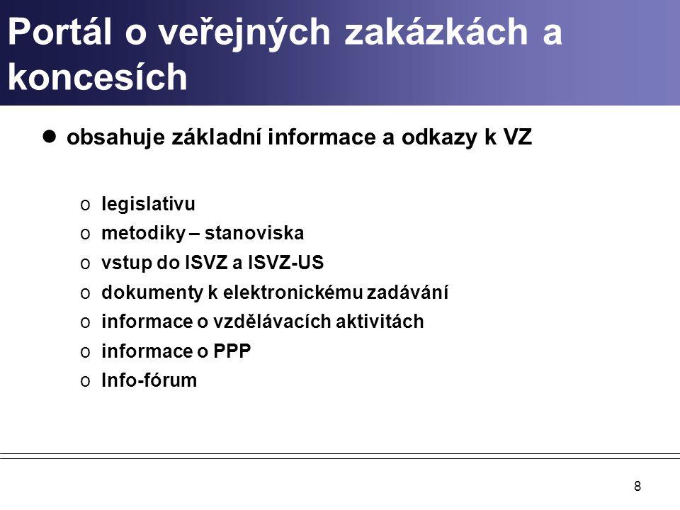 8 Portál o veřejných zakázkách a koncesích obsahuje základní informace a odkazy k VZ olegislativu ometodiky – stanoviska ovstup do ISVZ a ISVZ-US odokumenty k elektronickému zadávání oinformace o vzdělávacích aktivitách oinformace o PPP oInfo-fórum
