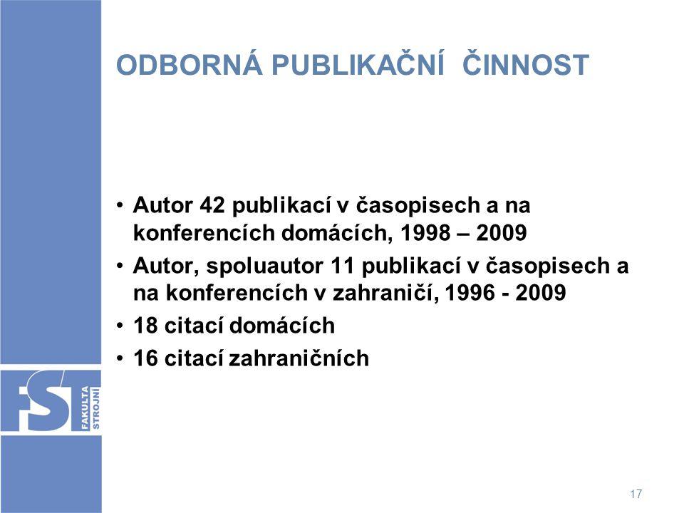 17 ODBORNÁ PUBLIKAČNÍ ČINNOST Autor 42 publikací v časopisech a na konferencích domácích, 1998 – 2009 Autor, spoluautor 11 publikací v časopisech a na