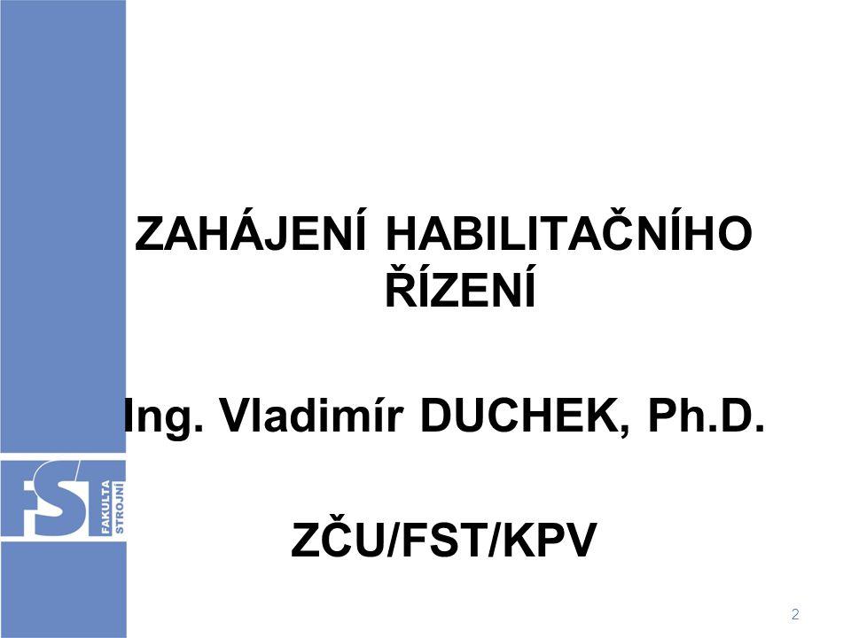 3 Ing.Vladimír DUCHEK, Ph.D. ZČU/FST/KPV Narozen: 1.7.1965 Stav : Ženatý Vzdělání: Ing.