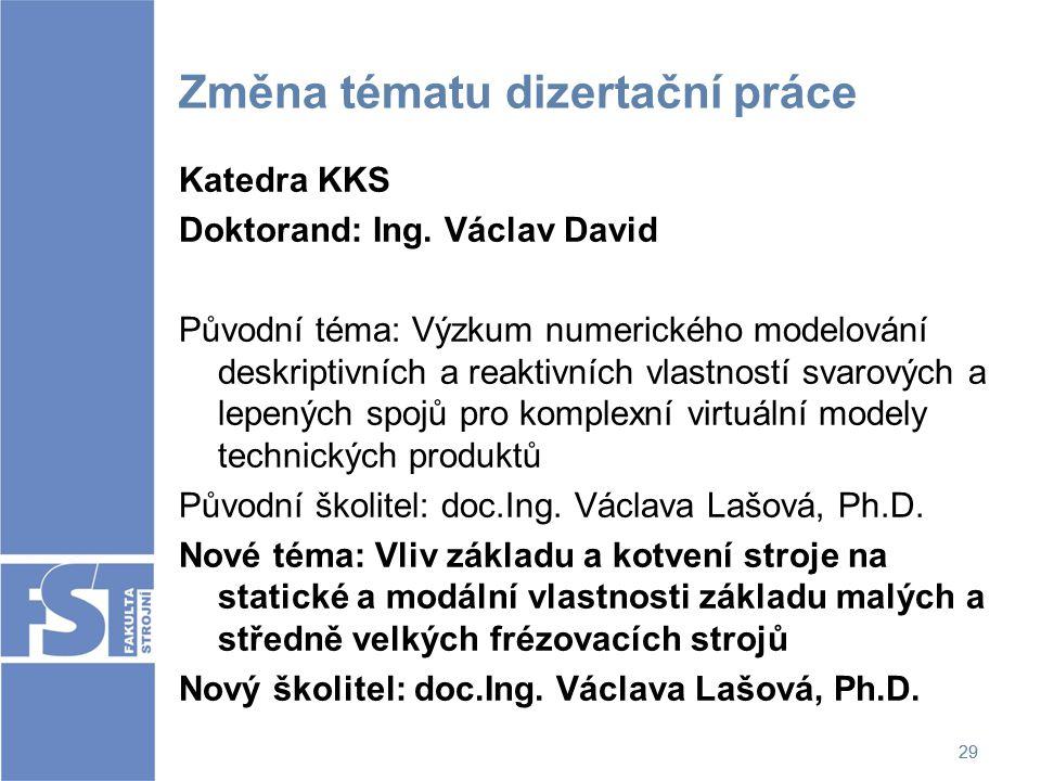 29 Změna tématu dizertační práce Katedra KKS Doktorand: Ing. Václav David Původní téma: Výzkum numerického modelování deskriptivních a reaktivních vla