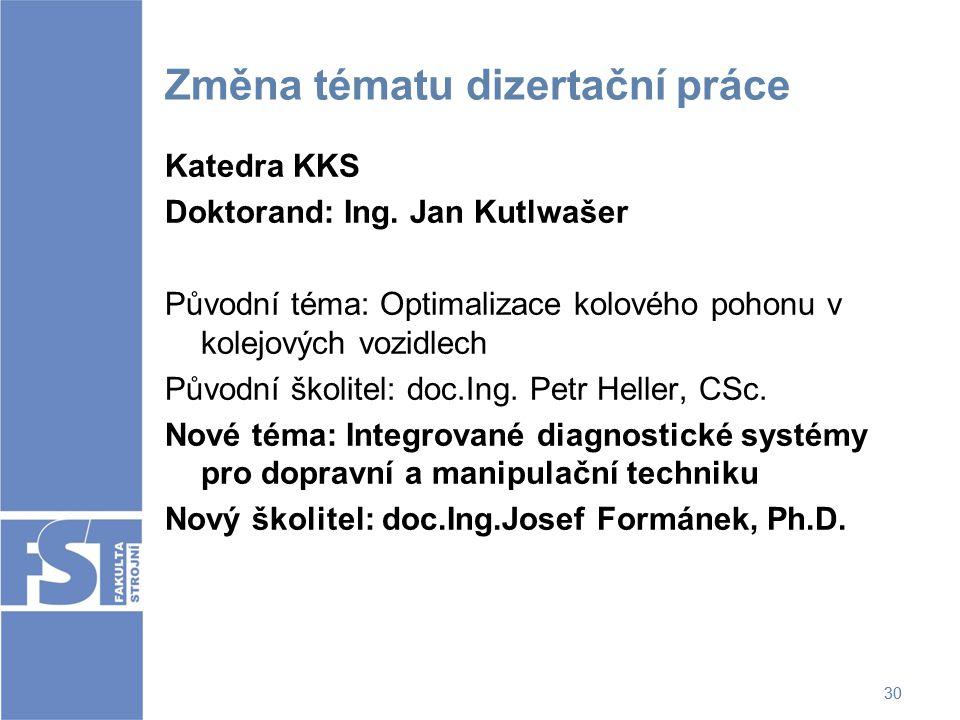 30 Změna tématu dizertační práce Katedra KKS Doktorand: Ing. Jan Kutlwašer Původní téma: Optimalizace kolového pohonu v kolejových vozidlech Původní š
