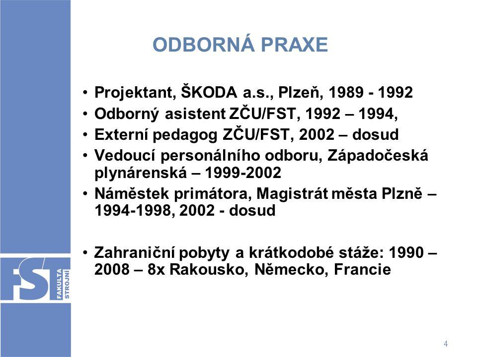 4 ODBORNÁ PRAXE Projektant, ŠKODA a.s., Plzeň, 1989 - 1992 Odborný asistent ZČU/FST, 1992 – 1994, Externí pedagog ZČU/FST, 2002 – dosud Vedoucí person