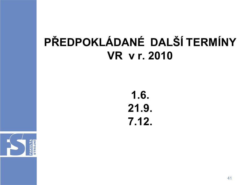 41 PŘEDPOKLÁDANÉ DALŠÍ TERMÍNY VR v r. 2010 1.6. 21.9. 7.12.