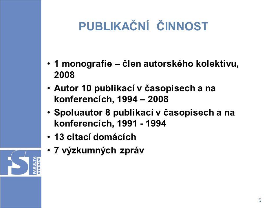 5 PUBLIKAČNÍ ČINNOST 1 monografie – člen autorského kolektivu, 2008 Autor 10 publikací v časopisech a na konferencích, 1994 – 2008 Spoluautor 8 publik